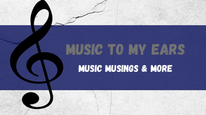 Music blog header for Music to My Ears